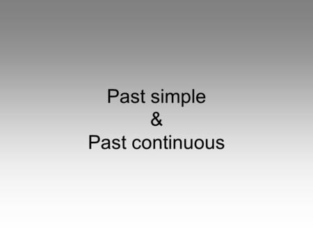 Past simple & Past continuous. Past simple: Wanneer gebruik je de past simple?