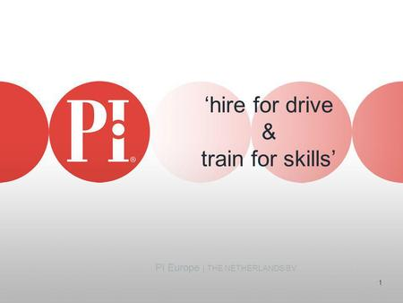 PI Europe | THE NETHERLANDS BV 1 'hire for drive & train for skills'