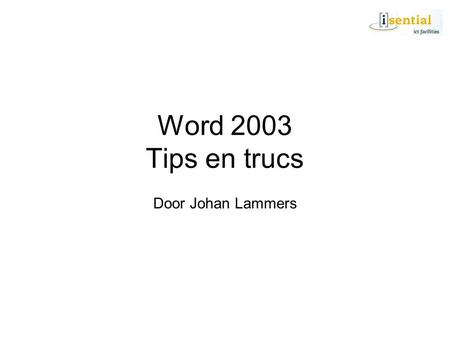 Word 2003 Tips en trucs Door Johan Lammers.