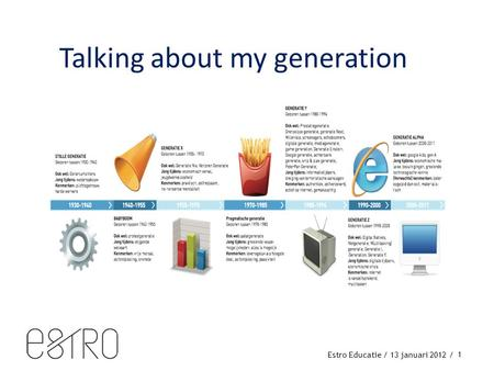 Estro Educatie / 13 januari 2012 / 1 Talking about my generation.