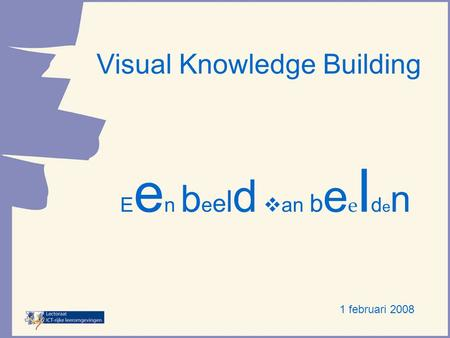 Visual Knowledge Building E e n b e e l d van b e e l d e n 1 februari 2008.