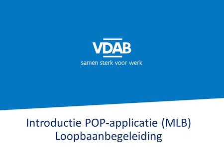 Introductie POP-applicatie (MLB) Loopbaanbegeleiding.
