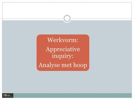 Werkvorm: Appreciative inquiry: Analyse met hoop.