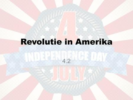 Revolutie in Amerika 4.2. •https://www.youtube.com/watch?v=_comG BmnYewhttps://www.youtube.com/watch?v=_comG BmnYew.
