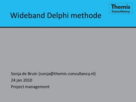 Wideband Delphi methode Sonja de Bruin 24 jan 2010 Project management.