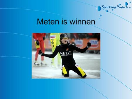 Meten is winnen.