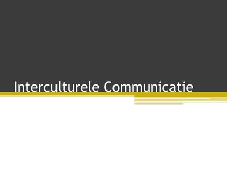 Interculturele Communicatie. Inhoud • Wat is interculturele communicatie? • Hoe is interculturele communicatie ontstaan? • Waar is interculturele communicatie.