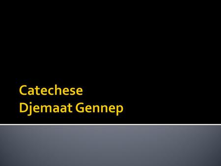 Catechese Djemaat Gennep