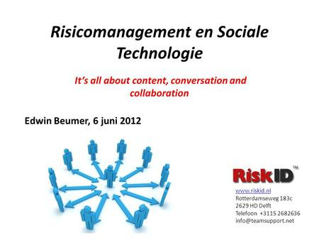 Risicomanagement en Sociale Technologie It's all about content, conversation and collaboration www.riskid.nl Rotterdamseweg 183c 2629 HD Delft Telefoon.
