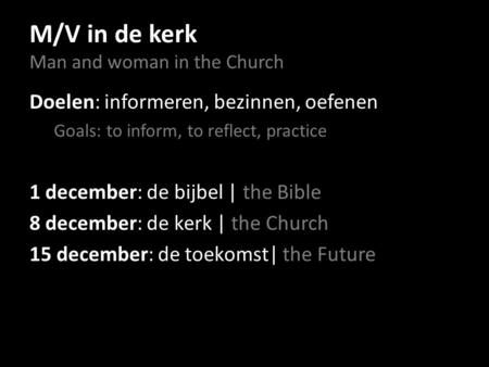 M/V in de kerk Man and woman in the Church Doelen: informeren, bezinnen, oefenen Goals: to inform, to reflect, practice 1 december: de bijbel | the Bible.