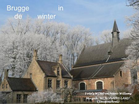 Foto's: WIMO en Marc Willems Muziek: 'MIJN VLAKKE LAND' (Jacques Brel) Brugge in de winter.