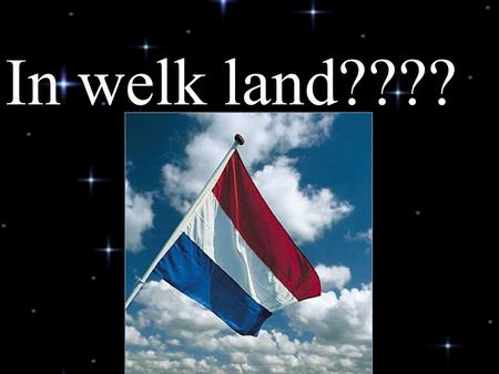In welk land????.