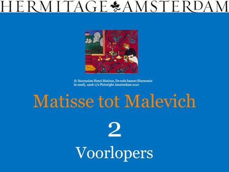 Voorlopers Matisse tot Malevich 2 © Succession Henri Matisse, De rode kamer (Harmonie in rood), 1908 c/o Pictoright Amsterdam 2010.