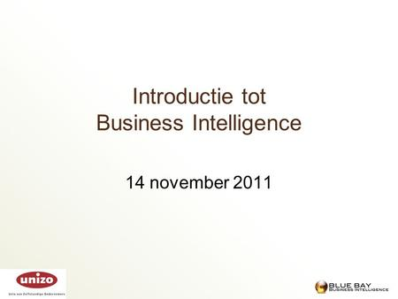 Introductie tot Business Intelligence 14 november 2011.