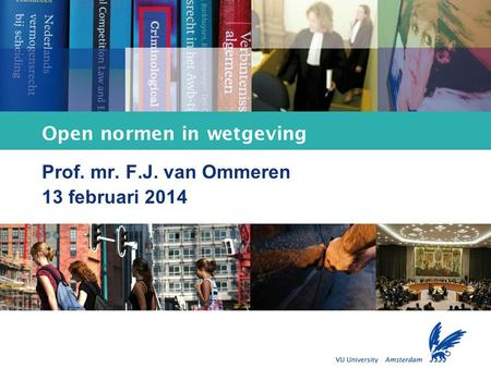 Faculty of Law Open normen in wetgeving Prof. mr. F.J. van Ommeren 13 februari 2014.