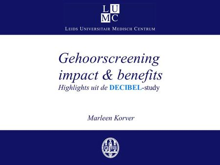 Gehoorscreening impact & benefits Highlights uit de DECIBEL-study