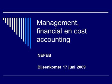 Management, financial en cost accounting NEFEB Bijeenkomst 17 juni 2009.