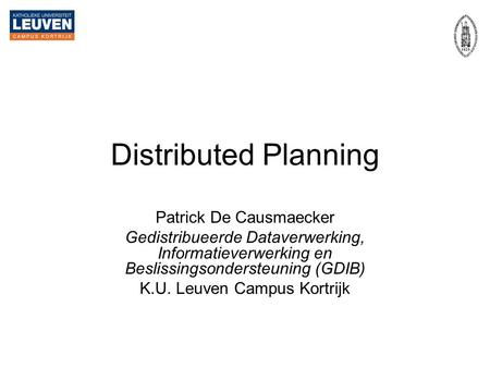 Distributed Planning Patrick De Causmaecker
