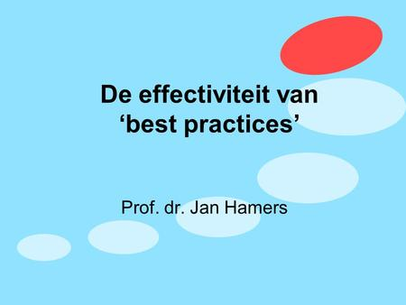 De effectiviteit van 'best practices' Prof. dr. Jan Hamers.