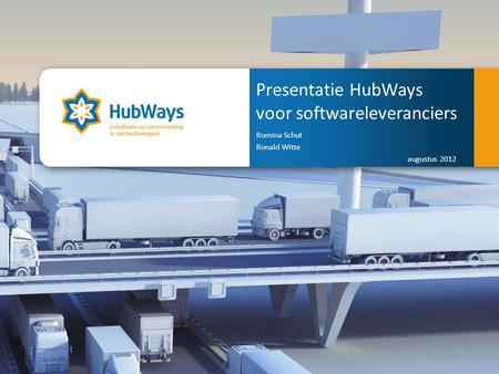 Coördinatie en samenwerking in sierteelttransport. Presentatie HubWays voor softwareleveranciers Romina Schut Ronald Witte augustus 2012 Coordination and.