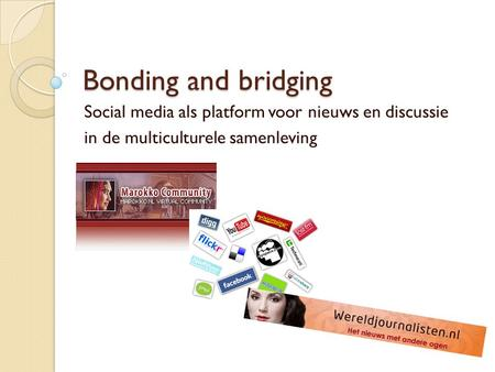 Bonding and bridging Social media als platform voor nieuws en discussie in de multiculturele samenleving.