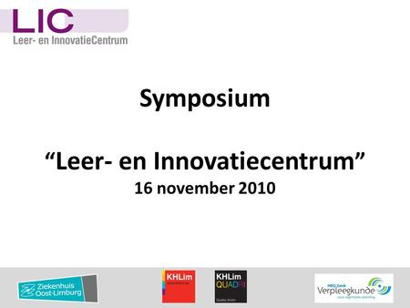 "Symposium "" Leer- en Innovatiecentrum "" 16 november 2010."