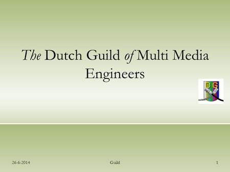 26-6-2014Guild1 The Dutch Guild of Multi Media Engineers.