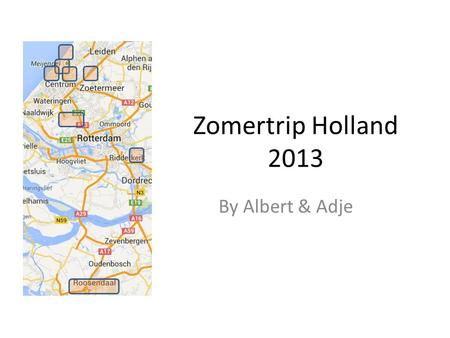 Zomertrip Holland 2013 By Albert & Adje. DELFT.