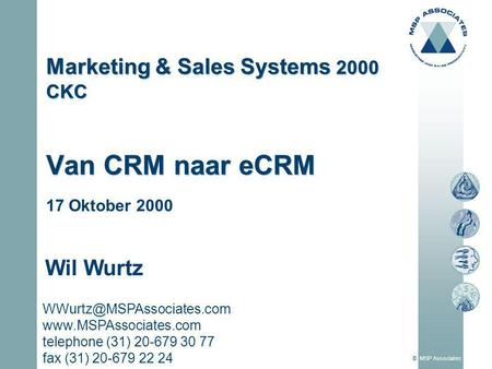 © MSP Associates Marketing & Sales Systems 2000 CKC Van CRM naar eCRM  telephone (31) 20-679 30 77 fax (31)