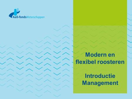 Modern en flexibel roosteren Introductie Management