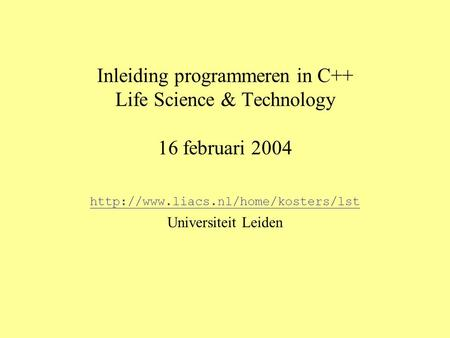 Inleiding programmeren in C++ Life Science & Technology 16 februari 2004  Universiteit Leiden.