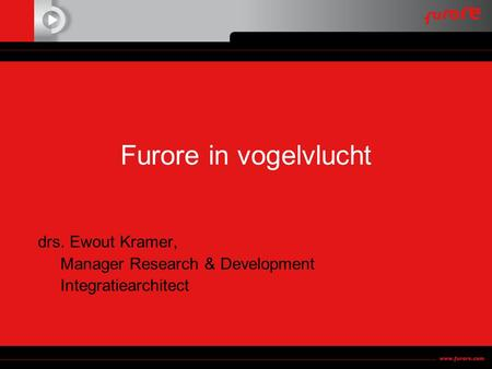 Drs. Ewout Kramer, Manager Research & Development Integratiearchitect Furore in vogelvlucht.
