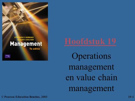 Hoofdstuk 19 Operations management en value chain management © Pearson Education Benelux, 200319-1.