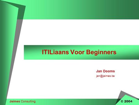Jaimes Consulting © 2004 ITILiaans Voor Beginners Jan Dooms