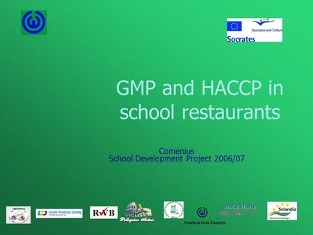 GMP and HACCP in school restaurants Comenius School Development Project 2006/07 Srednja šola Zagorje.