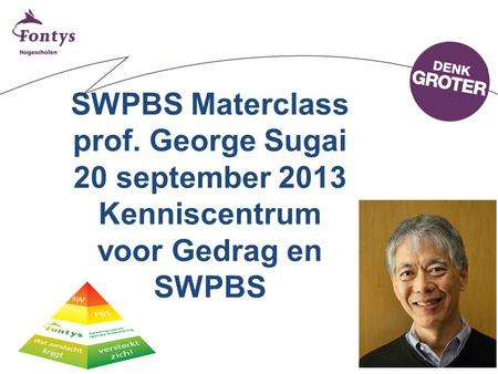SWPBS Materclass prof. George Sugai 20 september 2013 Kenniscentrum voor Gedrag en SWPBS.