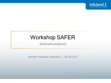 Workshop SAFER Medicatieveiligheid Marieke Kessels-Habraken – 20-06-2011.