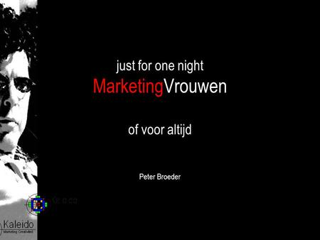 Just for one night MarketingVrouwen of voor altijd Peter Broeder.