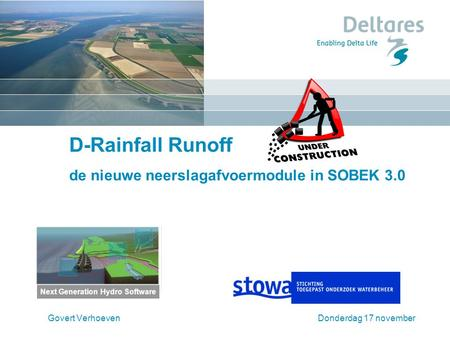 D-Rainfall Runoff de nieuwe neerslagafvoermodule in SOBEK 3.0 Govert VerhoevenDonderdag 17 november Next Generation Hydro Software.