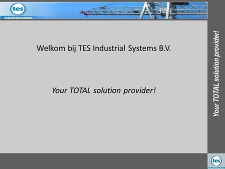 Welkom bij TES Industrial Systems B.V. Your TOTAL solution provider!