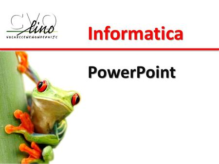 Informatica PowerPoint. Vereiste voorkennis: • PC-initiatie • Word • Internet.