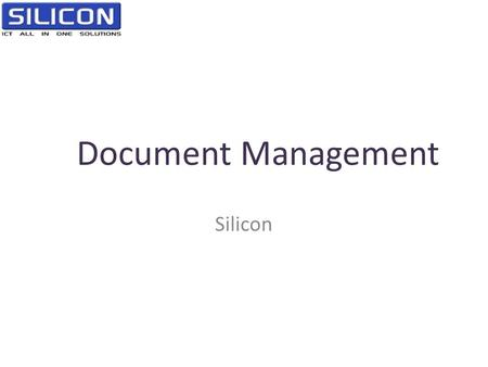 Document Management Silicon. AGENDA • Wat is Document management? • Document management in de praktijk • Inhouse vs Cloud.