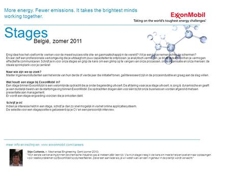Stages België, zomer 2011 More energy. Fewer emissions. It takes the brightest minds working together. meer info en inschrijven: www.exxonmobil.com/careers.