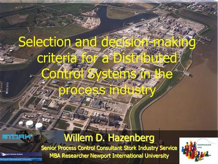 Selection and decision-making criteria for a Distributed Control Systems in the process industry Willem D. Hazenberg Senior Process Control Consultant.