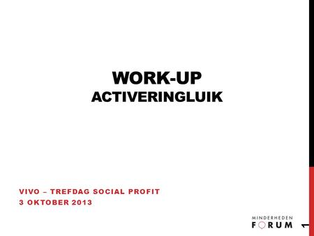 WORK-UP ACTIVERINGLUIK VIVO – TREFDAG SOCIAL PROFIT 3 OKTOBER 2013 1.
