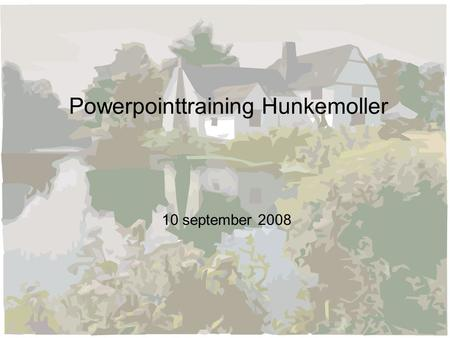 Powerpointtraining Hunkemoller 10 september 2008.