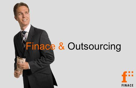 Finace & Outsourcing. Finace: Think Build Operate  Wat doet Finace  Advies  Implementatie  Outsourcing  800 medewerkers  Branches  Handel, Industrie,