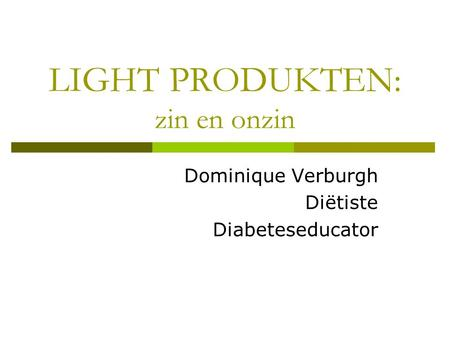 LIGHT PRODUKTEN: zin en onzin Dominique Verburgh Diëtiste Diabeteseducator.