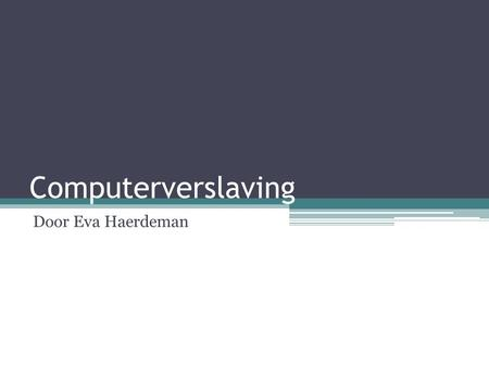 Computerverslaving Door Eva Haerdeman.