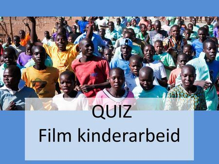 QUIZ Film kinderarbeid.